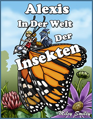 Alexis in der Welt der Insekten (Gutenachtgeschichten fur Kinder, German children's books) (German Edition)