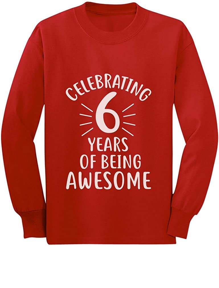 6 Years of Being Awesome! 6 Year Old Birthday Youth Kids Long Sleeve T-Shirt GZrrt30gCm
