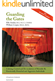 Guarding the Gates: Calming, Control and de-escalation of Mentally Ill, Emotionally Disturbed and Aggressive Individuals - A Comprehensive Guidebook for Security Guards