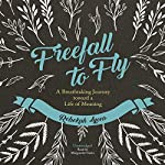 Freefall to Fly: A Breathtaking Journey Toward a Life of Meaning   Rebekah Lyons
