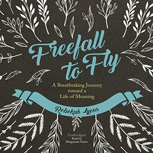Freefall to Fly: A Breathtaking Journey Toward a Life of Meaning by Blackstone Audio