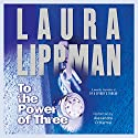 To the Power of Three: A Novel Audiobook by Laura Lippman Narrated by Alexandra O'Karma