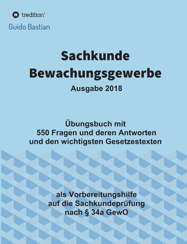 Sachkunde Bewachungsgewerbe  Übungsbuch Mit 550 Fragen Und Deren Antworten Und Den Wichtigsten Gesetzestexten