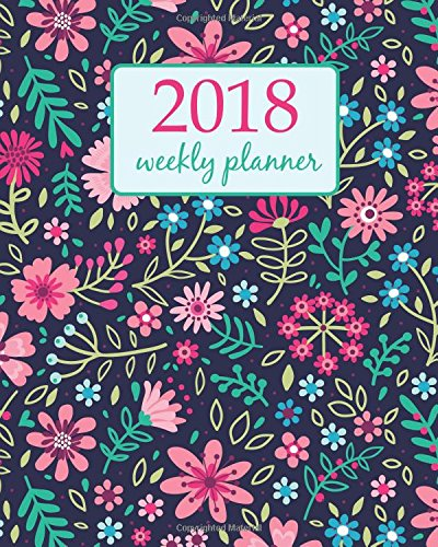 2018 WeeklyPlanner: Calendar Schedule Organizer Appointment Journal Notebook and Action day  Small pink flowers. Dark blue background - floral design (Weekly & Monthly Planner 2018) (Volume 13)