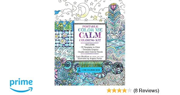 Portable Color Me Calm Coloring Kit Includes Book Colored Pencils And Twistable Crayons A Zen Lacy Mucklow Angela Porter 9781631061837
