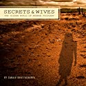 Secrets and Wives: The Hidden World of Mormon Polygamy Audiobook by Sanjiv Bhattacharya Narrated by Sanjiv Bhattacharya