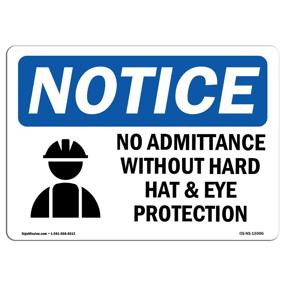 OSHA Notice Signs - Notice No Admittance Without Hard Hat and Eye   Choose from: Aluminum, Rigid Plastic or Vinyl Label Decal   Protect Your Business, Work Site, Warehouse   Made in The USA