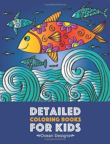 Detailed Coloring Books For Kids: Ocean Designs: Advanced Coloring Pages for Tweens, Older Kids, Boys & Girls, Designs & Patterns of Underwater Ocean ... Practice for Stress Relief & Relaxation PDF ePub ebook