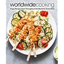 Worldwide Cooking: Enjoy Recipes from Throughout the World for Every Meal