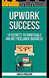 Upwork Freelance Success: 10 Secrets of Successful Upwork Freelancers