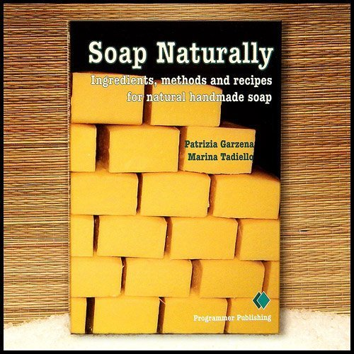 Soap Naturally : Ingredients, Methods and Recipes for Natural Handmade Soap by Patrizia Garzena (2004-05-03) by Programmer Publishing