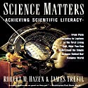 Science Matters: Achieving Science Literacy Audiobook by Robert M. Hazen, James Trefil Narrated by Fred Sanders