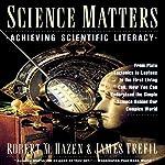 Science Matters: Achieving Science Literacy   Robert M. Hazen,James Trefil