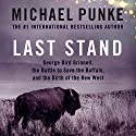 Last Stand: George Bird Grinnell, the Battle to Save the Buffalo, and the Birth of the New West Audiobook by Michael Punke Narrated by Robert Slade