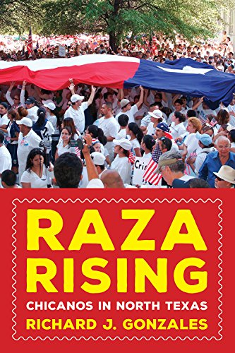 Raza Rising: Chicanos in North Texas (Al Filo: Mexican American Studies Series)