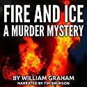 Fire and Ice Audiobook by William Graham Narrated by Tim Brunson