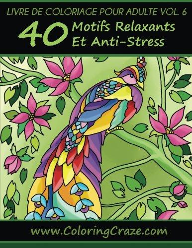 Livre De Coloriage Pour Adulte Volume 6: 40 Motifs Relaxants Et Anti-Stress, Série De Livre De Coloriage Pour Adulte Pa