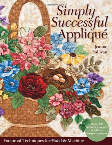 Simply Successful Applique: Foolproof Technique • 9 Projects • For Hand & - Floral Easy Applique Patterns