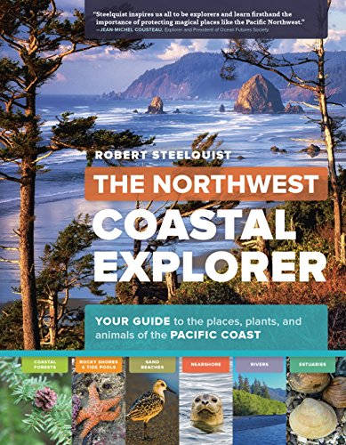 The Northwest Coastal Explorer: Your Guide to the Places, Plants, and Animals of the Pacific Coast (Field Guide To Oregon Rivers)