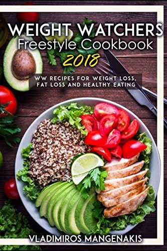 Weight Watchers Freestyle Cookbook 2018: WW Recipes For Weight Loss, Fat Loss and Healthy Eating by Vladimiros Mangenakis