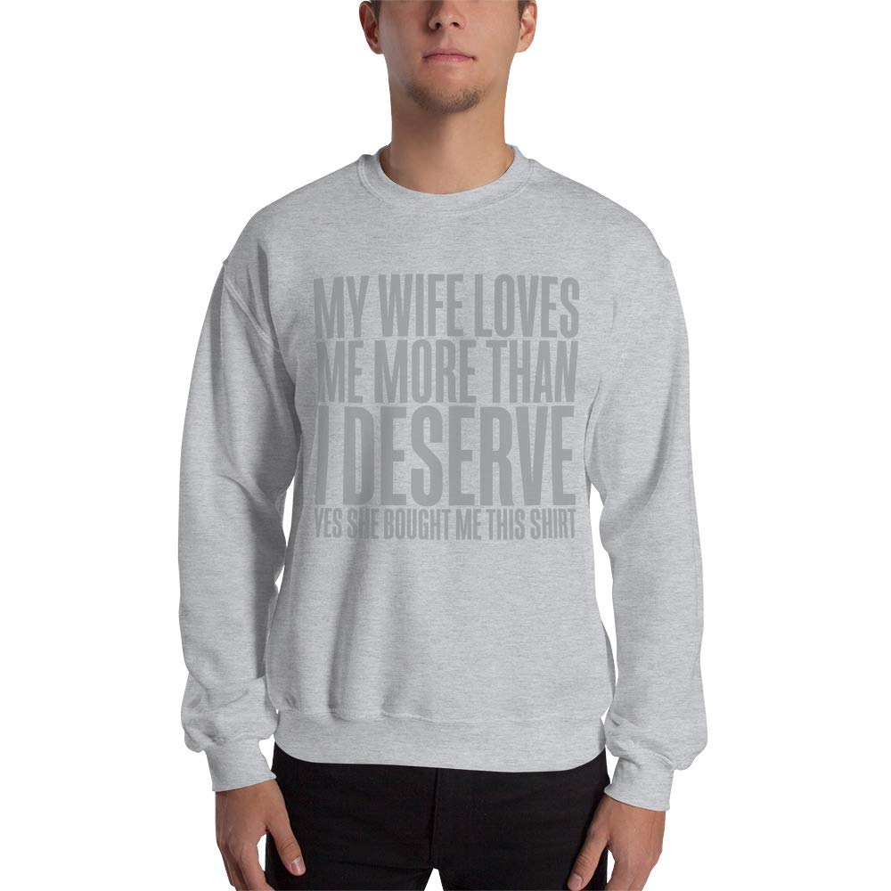 Sweatshirt My Wife Loves me More Than i Deserve