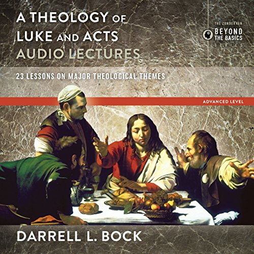 A Theology of Luke and Acts: Audio Lectures: 23 Lessons on Major Theological ()