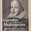 Legendary Scenes from Shakespeare Performance by William Shakespeare Narrated by Laurence Olivier, John Gielgud, Richard Burton