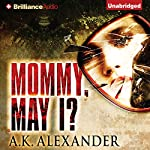 Mommy, May I? | A. K. Alexander