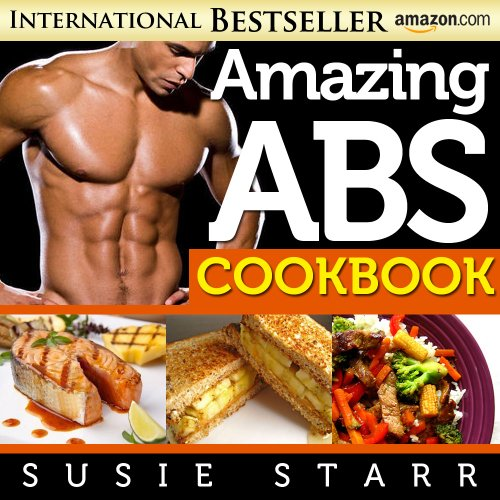 Abs Diet Cookbook (Amazing Abs Diet Cookbook Quick and Easy Recipes for Rock-Hard Six Packs (The Amazing Abs Plan 3))