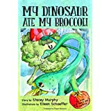 My Dinosaur Ate My Broccoli  (Perfect Bedtime Story for Young Readers Age 6-8): Warning: May Cause the Vegetable Munchies