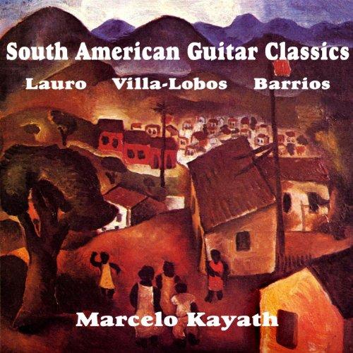 South American Guitar Classics; works by Villa-Lobos, Lauro, Barrios, et al.