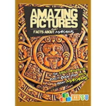 Amazing Pictures and Facts About The Mayans: The Most Amazing Fact Book for Kids About The Mayans