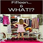 Fifteen &...What?!: (Thirty Lifetimes Under Thirty) | E. McNew