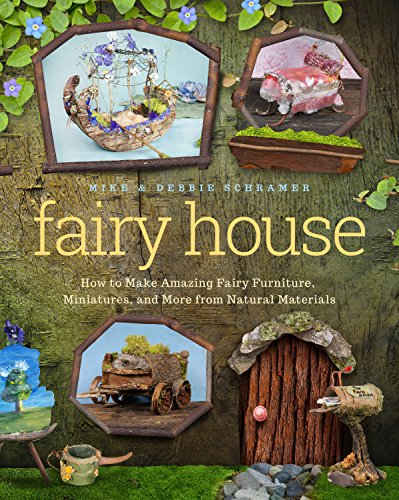 Fairy House: How to Make Amazing Fairy Furniture Miniatures and More from Natural Materials