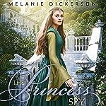 The Princess Spy   Melanie Dickerson