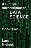 A Simple Introduction to Data Science: BOOK TWO Front Cover