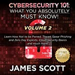 Cybersecurity 101: What You Absolutely Must Know! - Volume 2: Learn JavaScript Threat Basics, USB Attacks, Easy Steps to Strong Cybersecurity, Defense Against Cookie Vulnerabilities, and Much More!   James Scott