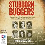 Stubborn Buggers: The Survivors of the Infamous POW Gaol That Made Changi Look Like Heaven | Tim Bowden