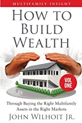 Multifamily Insight Vol. 1: How to Build Wealth Through Buying the Right Multifamily Assets in the Right Markets (Volume 1) Paperback