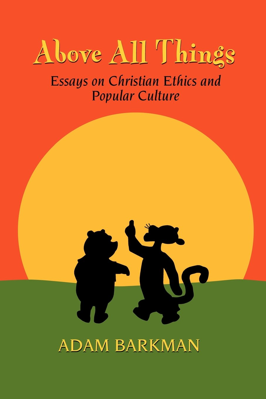 Above All Things: Essays on Christian Ethics and Popular Culture PDF ePub fb2 book