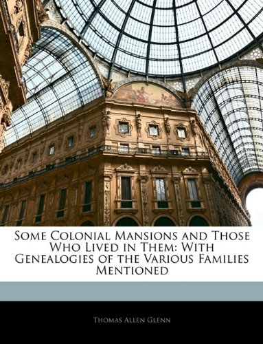 Some Colonial Mansions and Those Who Lived in Them: With Genealogies of the Various Families Mentioned pdf
