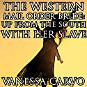 The Western Mail Order Bride: Up from the South with Her Slave Audiobook by Vanessa Carvo Narrated by Ruth Elsbree
