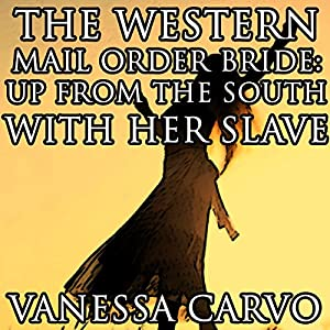 The Western Mail Order Bride: Up from the South with Her Slave Audiobook