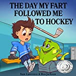 The Day My Fart Followed Me to Hockey | Ben Jackson,Sam Lawrence