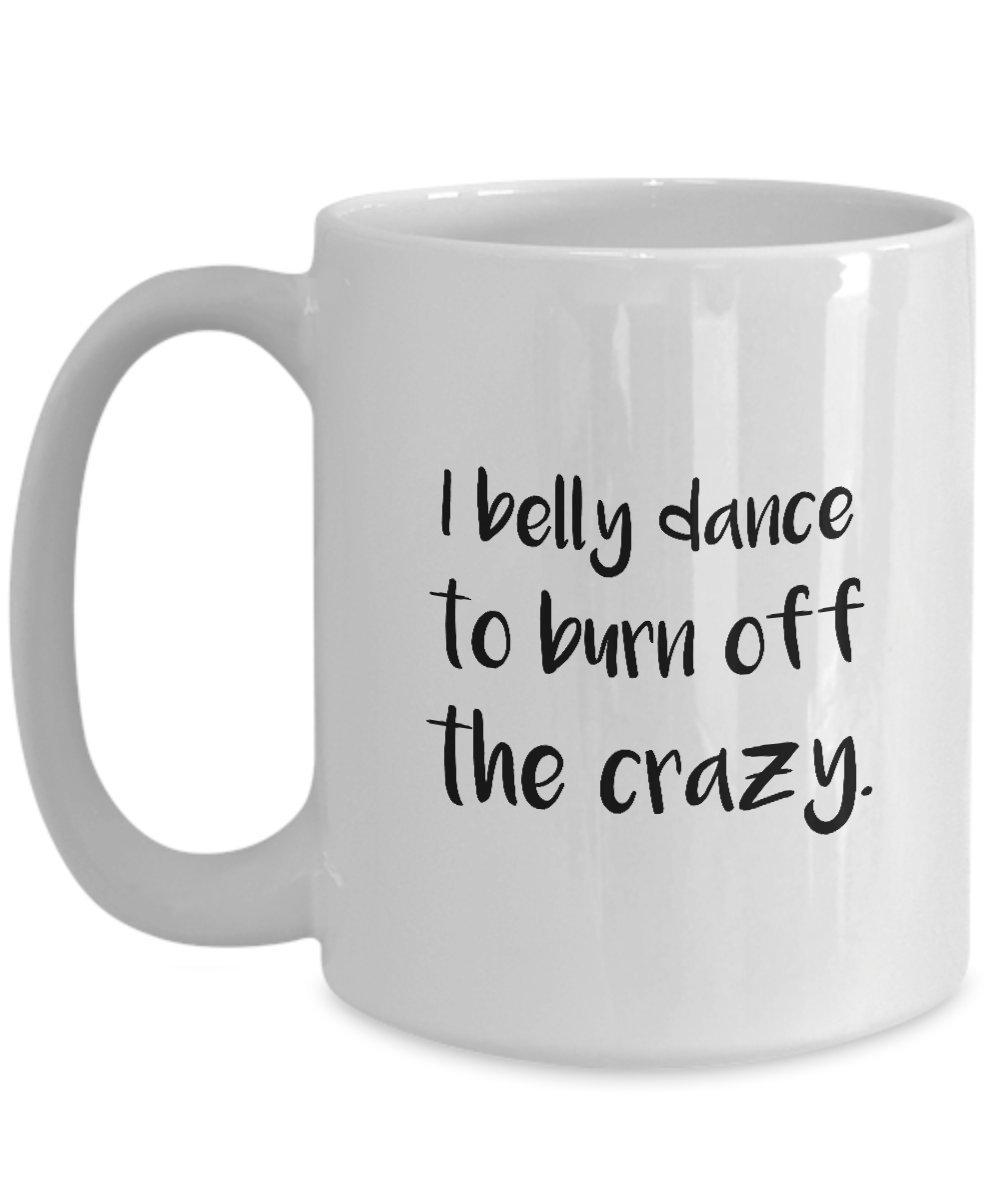 Belly dancing Mug - I belly dance to burn off the crazy. - Funny Gift For Belly Dancer