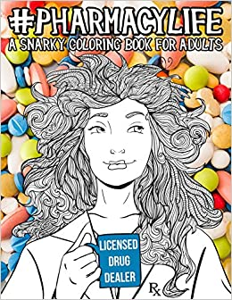 pharmacy life a snarky coloring book for adults a funny adult coloring book for pharmacists pharmacy technicians and pharmacy assistants