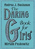 The Daring Book for Girls, Andrea J. Buchanan and Miriam Peskowitz, 0061472573