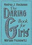 The Daring Book for Girls, Andrea J. Buchanan and Miriam Peskowitz, 0061472573