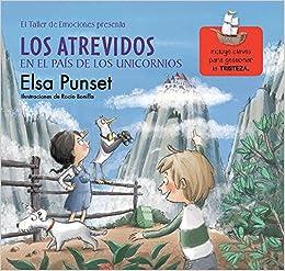 Los Atrevidos En El País De Los Unicornios (el Taller De Emociones): Incluye Claves Para Gestionar La Tristeza por Elsa Punset epub