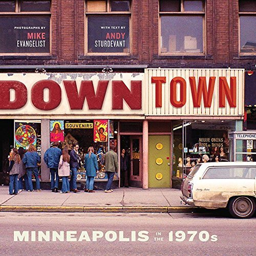 Downtown: Minneapolis in the 1970s by Mike Evangelist - Minneapolis Downtown Minnesota